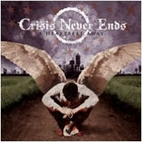 CRISIS NEVER ENDS - A Heartbeat Away (CD)