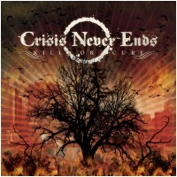 CRISIS NEVER ENDS - Kill Or Cure (CD)